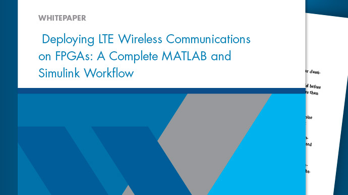 Deploying LTE Wireless Communications on FPGAs: A Complete MATLAB and Simulink Workflow