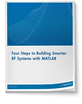 Download White Paper: Four Steps to Building Smarter RF Systems with MATLAB
