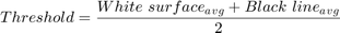 $$Threshold = \frac{White\ surface{_a}{_v}{_g} + Black\ line{_a}{_v}{_g}}{2}$$