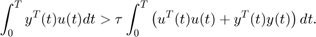 $$ \int_0^T y^T(t)u(t) dt >  \tau \int_0^T \left(u^T(t) u(t) + y^T(t)y(t)\right) dt.  $$