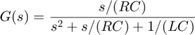 $$ G(s) =  { s / (RC) \over s^2 + s/(RC) + 1/(LC) } $$