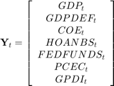 $$ \textbf{Y}_t = \left[ \begin{array}{c} GDP_t \\ GDPDEF_t \\ COE_t \\ HOANBS_t \\ FEDFUNDS_t \\ PCEC_t \\ GPDI_t \\ \end{array} \right] $$