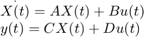 $$\begin{array}{l} \mathop {X(t)}\limits^.  = AX(t) + Bu(t)\\ y(t) = CX(t) + Du(t) \end{array}$$