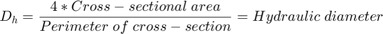 $$D_h = \frac{4*Cross-sectional\;area}{Perimeter\;of\;cross-section} = Hydraulic\;diameter$$