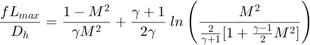 $$\frac{f L_{max}}{D_h} = \frac{1 - M^2}{\gamma M^2} + \frac{\gamma + 1}{2 \gamma} \: ln\left(\frac{M^2}{\frac{2}{\gamma + 1}\lbrack 1 + \frac{\gamma - 1}{2} M^2 \rbrack} \right)$$
