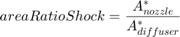 $$areaRatioShock = \frac{A^*_{nozzle}}{A^*_{diffuser}}$$