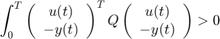 $$\int_0^T \left(\begin{array}{c} u(t)\\-y(t)\end {array} \right)^T Q \left(\begin{array}{c} u(t)\\-y(t)\end {array} \right) > 0$$