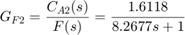 $$ G_{F2} = \frac{C_{A2}(s)}{F(s)} = \frac{1.6118}{8.2677s+1}$$