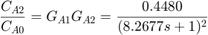 $$ \frac{C_{A2}}{C_{A0}} = G_{A1}G_{A2} = \frac{0.4480}{(8.2677s+1)^2}$$
