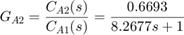 $$ G_{A2} = \frac{C_{A2}(s)}{C_{A1}(s)} = \frac{0.6693}{8.2677s+1}$$