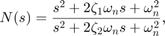 $$N(s) = {s^2 + 2 \zeta_1 \omega_n s + \omega_n^2 \over s^2 + 2 \zeta_2 \omega_n s + \omega_n^2} , $$