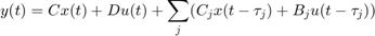 $$ y(t) = C x(t) + D u(t) + \sum_j ( C_j x(t-\tau_j) + B_j u(t-\tau_j) ) $$