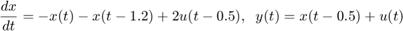$${dx \over dt} = -x(t) - x(t-1.2) + 2 u(t-0.5) , \;\; y(t) = x(t-0.5) + u(t) $$