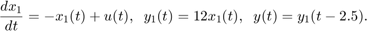$$ {dx_1 \over dt} = - x_1(t) + u(t) , \;\; y_1(t) = 12 x_1(t) , \;\; y(t) = y_1(t-2.5) . $$
