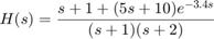 $$ H(s) = {s + 1 + (5 s + 10) e^{-3.4 s} \over (s+1)(s+2) } $$