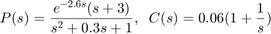 $$ P(s) = {e^{-2.6 s} (s+3) \over s^2+0.3 s+1} , \;\; C(s) = 0.06 (1 + {1 \over s}) $$