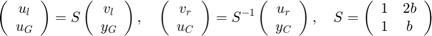$$ \left(\begin{array}{c}u_l\\u_G\end{array}\right) = S    \left(\begin{array}{c}v_l\\y_G\end{array}\right) , \quad    \left(\begin{array}{c}v_r\\u_C\end{array}\right) = S^{-1}    \left(\begin{array}{c}u_r\\y_C\end{array}\right) , \quad    S = \left(\begin{array}{cc}1 & 2b \\ 1 & b \end{array}\right)  $$