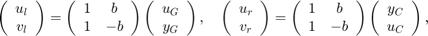 $$ \left(\begin{array}{c}u_l\\v_l\end{array}\right) =    \left(\begin{array}{cc}1 & b \\ 1 & -b \end{array}\right)    \left(\begin{array}{c}u_G\\y_G\end{array}\right) , \quad    \left(\begin{array}{c}u_r\\v_r\end{array}\right) =    \left(\begin{array}{cc}1 & b \\ 1 & -b \end{array}\right)    \left(\begin{array}{c}y_C\\u_C\end{array}\right) , $$
