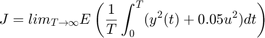$$ J = lim_{T \rightarrow \infty} E \left( {1 \over T} \int_0^T (y^2(t) + 0.05 u^2) dt \right) $$