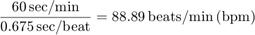 $$\frac{60\,{\rm sec/min}}{0.675\,{\rm sec/beat}} = 88.89\,{\rm beats/min\,(bpm)}$$
