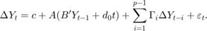 $$ \Delta{Y}_t = c + A (B' Y_{t - 1} + d_0t)+ \sum_{i = 1}^{p-1} \Gamma_i \Delta{Y}_{t - i} + \varepsilon_t. $$