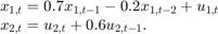 $$\begin{array}{l} {x_{1,t}} = 0.7{x_{1,t - 1}} - 0.2{x_{1,t - 2}} + {u_{1,t}}\\ {x_{2,t}} = {u_{2,t}} + 0.6{u_{2,t - 1}}. \end{array}$$
