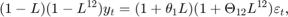 $$(1 - L)(1 - {L^{12}}){y_t} = (1 + {\theta _1}L)(1 + {\Theta _{12}}{L^{12}}){\varepsilon _t},$$