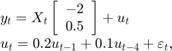 $$\begin{array}{l}{y_t} = {X_t}\left[ \begin{array}{l} - 2\\0.5\end{array} \right] + {u_t}\\{u_t} = 0.2{u_{t - 1}} + 0.1{u_{t - 4}} + {\varepsilon _t},\end{array}$$