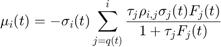 $$ \mu_i(t) = - \sigma_i(t) \sum_{j=q(t)}^i {\frac{\tau_j \rho_{i,j} \sigma_j(t) F_j(t)}{1 + \tau_j F_j(t)}} $$