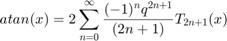 $$ atan(x) = 2\sum_{n=0}^{\infty} {(-1)^{n}q^{2n+1} \over (2n+1)} T_{2n+1}(x) $$