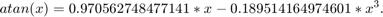 $$ atan(x) = 0.970562748477141*x - 0.189514164974601*x^{3}. $$