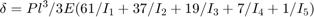 $$\delta = Pl^3/3E(61/I_1 + 37/I_2 + 19/I_3 + 7/I_4 + 1/I_5)$$