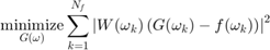 $$\mathop {{\rm{minimize}}}\limits_{G(\omega )} \sum\limits_{k = 1}^{{N_f}} {{{\left| {W({\omega _k})\left( {G({\omega _k}) - f({\omega _k})} \right)} \right|}^2}} $$
