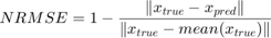 $$NRMSE = 1 - \frac{\Vert x_{true} - x_{pred} \Vert}{\Vert x_{true} - mean(x_{true}) \Vert}$$
