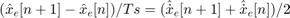 $(\hat{x}_e[n+1]-\hat{x}_e[n])/Ts=(\hat{\dot{x}}_e[n+1]+\hat{\dot{x}}_e[n])/2$