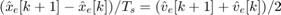 $(\hat{x}_e[k+1]-\hat{x}_e[k])/T_s = (\hat{v}_e[k+1]+\hat{v}_e[k])/2$