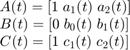 $$ \begin{array} {l} A(t) = [1 \; a_1(t) \; a_2(t)] \\ B(t) = [0 \; b_0(t) \; b_1(t)] \\ C(t) = [1 \; c_1(t) \; c_2(t)] \\ \end{array} $$