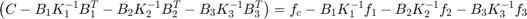 $$ \left( C - B_1 K_1^{-1}B_1^T - B_2 K_2^{-1} B_2^T - B_3 K_3^{-1} B_3^T \right) = f_c - B_1 K_1^{-1} f_1 - B_2 K_2^{-1} f_2 - B_3 K_3^{-1} f_3 $$
