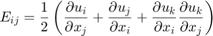 $$ E_{ij} = \frac{1}{2} \left( \frac{\partial u_i}{\partial x_j} + \frac{\partial u_j}{\partial x_i} + \frac{\partial u_k}{\partial x_i} \frac{\partial u_k}{\partial x_j} \right) $$