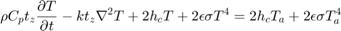 $$ \rho C_p t_z \frac{\partial T}{\partial t} -k t_z \nabla^2 T + 2h_c T + 2\epsilon\sigma T^4 = 2h_c T_a + 2\epsilon\sigma T_a^4 $$
