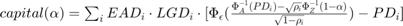 $capital(\alpha) = \sum_{i} EAD_i \cdot LGD_i \cdot [\Phi_{\epsilon}(\frac{\Phi^{-1}_A(PD_i) - \sqrt{\rho_i} \Phi^{-1}_Z(1 - \alpha)}{\sqrt{1 - \rho_i}}) - PD_i]$