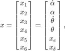 $$x = \left[ {\matrix{    {{x_1}}  \cr   {{x_2}}  \cr   {{x_3}}  \cr   {{x_4}}  \cr   {{x_5}}  \cr   {{x_6}}  \cr } } \right] = \left[ {\matrix{   {\dot \alpha }  \cr   \alpha   \cr   {\dot \theta }  \cr   \theta   \cr   {{x_e}}  \cr   {{x_\delta }}  \cr } } \right],$$