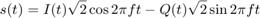 $$s(t) = I(t) \sqrt{2}\cos{2\pi f t} - Q(t) \sqrt{2}\sin{2\pi f t}$$