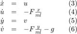 $$ \begin{array}{rclccr} \dot{x} &=&u&&(3)\\ \dot{u}&=&-F\frac{x}{ml}&&(4)\\ \dot{y} &=&v&&(5)\\ \dot{v} &=&-F\frac{y}{ml} - g&&(6) \end{array} $$