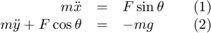 $$ \begin{array}{rclccr} m\ddot{x}&=&F\sin\theta&&(1)\\ m\ddot{y} + F\cos\theta&=&-mg&&(2)\\ \end{array} $$