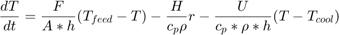 $$\frac{d T}{dt} = \frac{F}{A * h}(T_{feed} - T) - \frac{H}{c_p \rho} r -\frac{U}{c_p*\rho*h}(T - T_{cool})$$