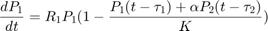 $$\frac{d P_1}{dt} = R_1 P_1 (1 - \frac{P_1(t-\tau_1)+\alpha P_2(t-\tau_2)}{K})$$