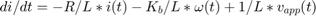 $$di/dt = -R/L*i(t)-K_b/L*\omega(t)+1/L*v_{app}(t)$$