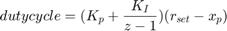 $$dutycycle = (K_p + \frac{K_I}{z-1})(r_{set}-x_p)$$