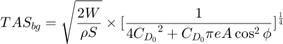 $$TAS_{bg}=\sqrt{\frac{2W}{\rho S}}\times \lbrack\frac{1}{4{C_{D_0}}^2+C_{D_0}\pi e A\cos^2{\phi}}\rbrack^\frac{1}{4}$$